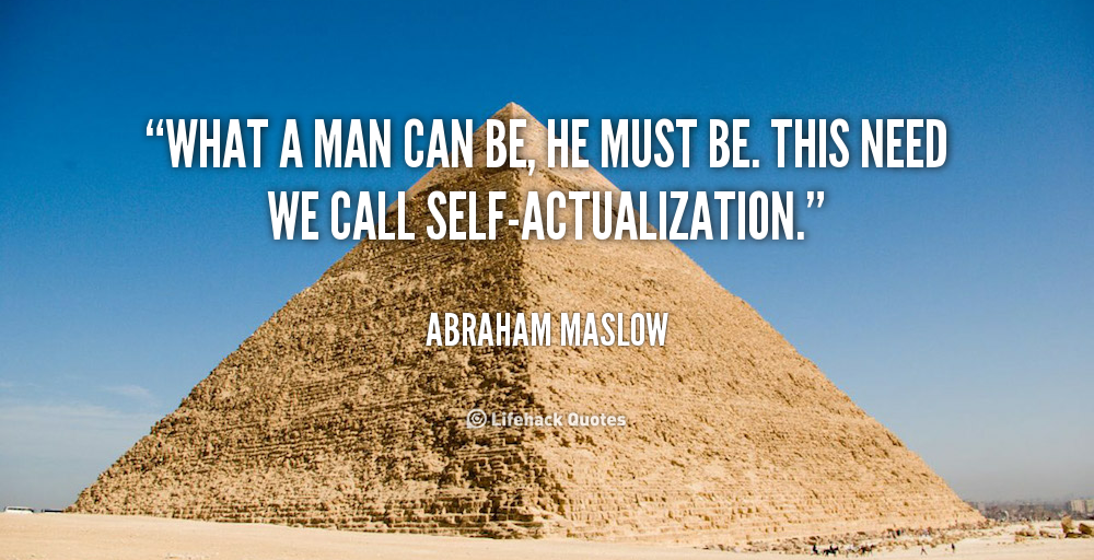 quote-Abraham-Maslow-what-a-man-can-be-he-must-42381